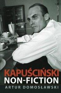 "Artur Domosławski ""Kapuściński non-ficiton"""