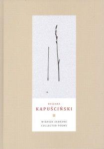 Wiersze zebrane Ryszarda Kapuścińskiego