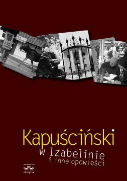 Kapuściński w Izabelinie i inne opowieści
