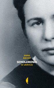 Anna BIKONT,Sendlerowa. W ukryciu, wyd. Czarne;